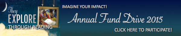 They explore through reading--imagine your impact! Participate in the 2015 Annual Fund Drive!